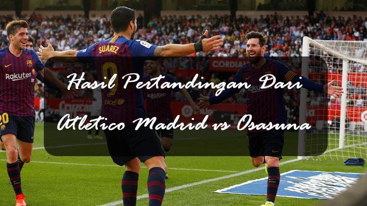 Hasil Pertandingan Dari Atletico Madrid vs Osasuna